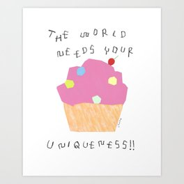 The World Need Your Uniqueness!! - Cake Cupcake Illustration Be You Self Love Quote Art Print