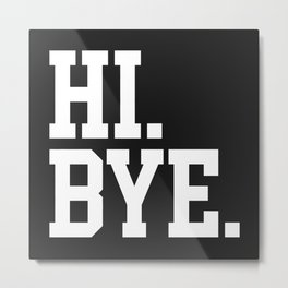 Hi Bye Funny Offensive Quote Metal Print