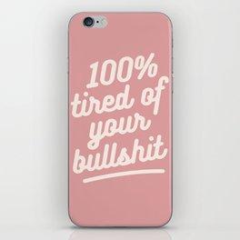 tired of your bullshit iPhone Skin