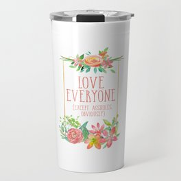 Love Everyone Except Assholes Travel Mug