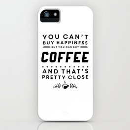 You cant buy happiness but you can buy coffee iPhone Case