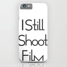 I Still Shoot Film! iPhone 6s Slim Case