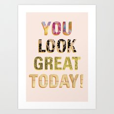 You look great today! Art Print