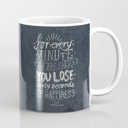 For every minute you are angry you lose sixty seconds of happiness  Coffee Mug