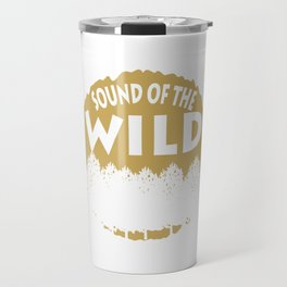 """A Perfect Gift For Wild Friends Saying """"Sound Of The Wild"""" T-shirt Design Trees Forest Travel Mug"""
