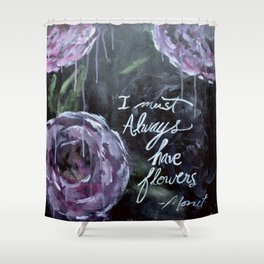 I Must Always Have Flowers Monet Shower Curtain