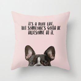 it's a ruff life Throw Pillow