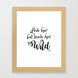 Love her but leave her Wild-Script Framed Art Print