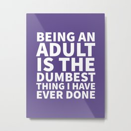 Being an Adult is the Dumbest Thing I have Ever Done (Ultra Violet) Metal Print