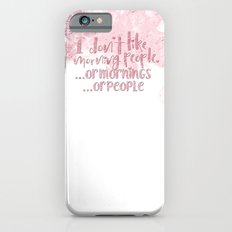 I dont like morning people, or  mornings, or people- pink for girls Slim Case iPhone 6s