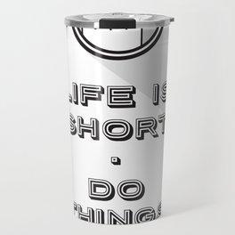 Life is short Travel Mug