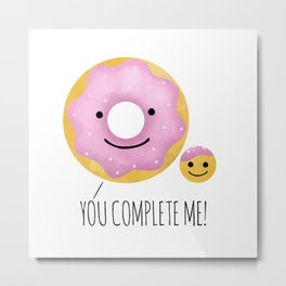 You Complete Me Metal Print