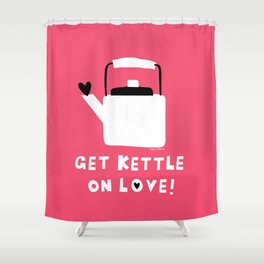 Get Kettle On Love! Shower Curtain