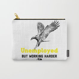 Unemployed work harder Carry-All Pouch