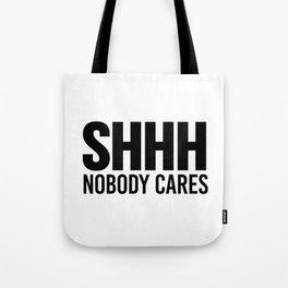Shhh Nobody Cares Tote Bag