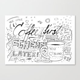 Coffee First - Schemes later Canvas Print