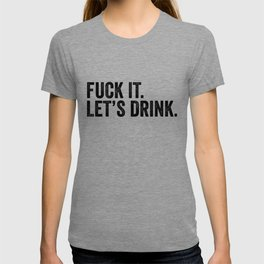 F*** It Let's Drink T-shirt