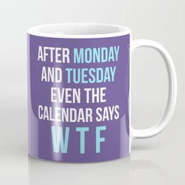 After Monday and Tuesday Even The Calendar Says WTF (Ultra Violet) Coffee Mug