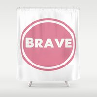 be brave Shower Curtains featuring BRAVE by White Room Inc.
