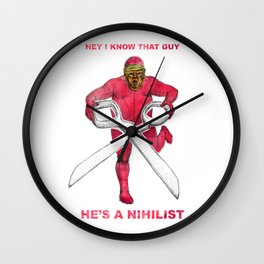 Hey I know that guy- He's a nihilist Wall Clock