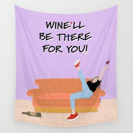 Wine'll be there for you Wall Tapestry