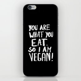 YOU ARE WHAT YOU EAT.  SO I AM VEGAN ! iPhone Skin