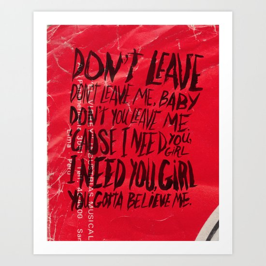 DON'T LEAVE Art Print
