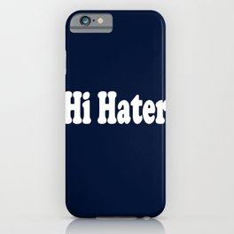 Hi Hater iPhone Case