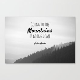 Going to the Mountains is going Home Canvas Print