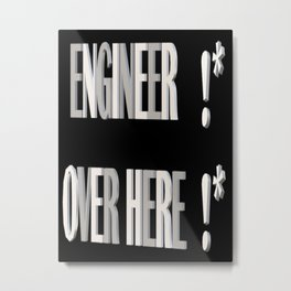 The Engineer is over here Metal Print