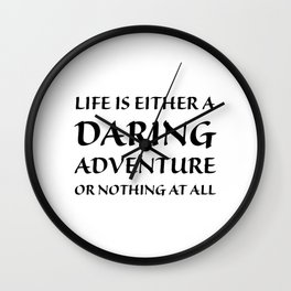 Life is either a daring adventure or nothing at all Wall Clock