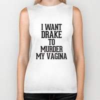 vagina Biker Tanks featuring I want Drake to murder my Vagina by RexLambo