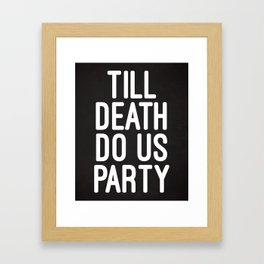 Till Death Do Us Party Music Quote Framed Art Print