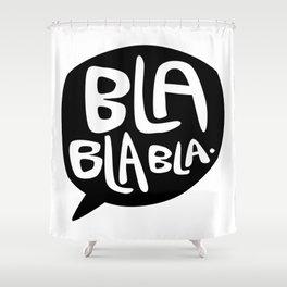 BLA BLA BLA Shower Curtain