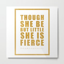 Though she be but little she is fierce. Shakespeare Metal Print