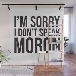 I'm Sorry I Don't Speak Moron Wall Mural