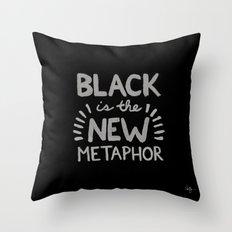 Black is the new Metaphor Throw Pillow