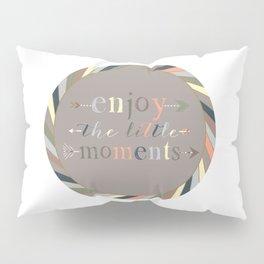 Enjoy The Little Moments Pillow Sham