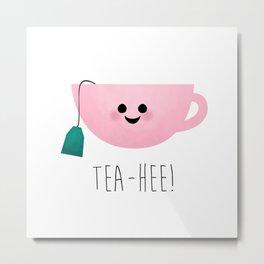 Tea-Hee Metal Print