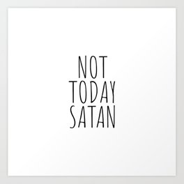 Not today satan Art Print