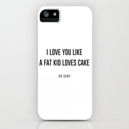I love you like a fat kid loves cake iPhone Case