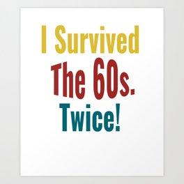 I Survived The Sixties Twice - Birthday T-shirt Art Print