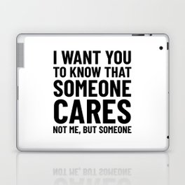 I Want You to Know That Someone Cares Not Me But Someone Laptop & iPad Skin