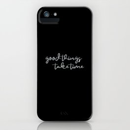 Good Things Take Time - Quote Art iPhone Case