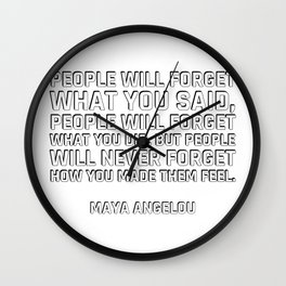 people will forget what you said, people will forget what you did, but people will never forget how Wall Clock