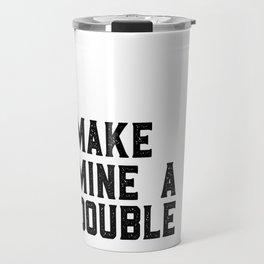 MAKE MINE A DOUBLE, Funny Bar Decor,Cute Kitchen Decor,Drink Sign,Alcohol Sign,Bar Cart,Celebrate Li Travel Mug