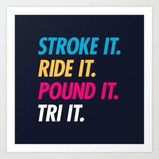 Stroke It Ride It Pound It Tri It Art Print