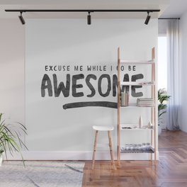 Excuse Me While I Go Be Awesome Wall Mural