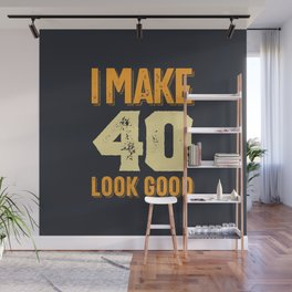 I Make 40 Look Good 40th Birthday Gift Wall Mural