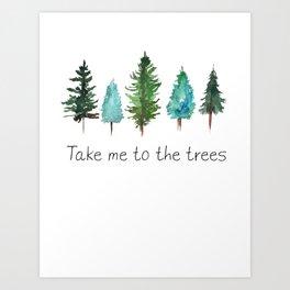 Take me to the trees watercolor Art Print